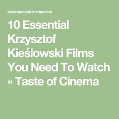 10 Essential Krzysztof Kieślowski Films You Need To Watch « Taste of Cinema