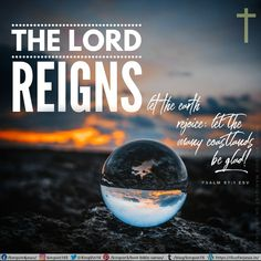 The Lord reigns, let the earth rejoice; let the many coastlands be glad! Psalm 97:1 ESV