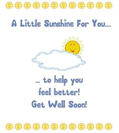 Изображение a little sunshine for you to help you feel better get well soon Get Well Messages, Get Well Wishes, Get Well Cards, Get Well Soon Quotes, Healing Words, Healing Hugs, Wish Quotes, Funny Quotes, Card Sentiments