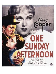 One Sunday Afternoon // Directed by	Stephen R. Roberts  Produced by	Louis D. Lighton  Screenplay by	William Slavens McNutt  Grover Jones  Story by	James Hagan  Starring	Gary Cooper  Fay Wray  Neil Hamilton  Frances Fuller  Music by	John Leipold  Cinematography	Victor Milner  Karl Struss  Editing by	Ellsworth Hoagland  Distributed by	Paramount Pictures (Original)  Turner Entertainment (Today via Warner Bros.)  Release date(s)	  September 1, 1933