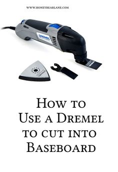 How to Use a Dremel to Cut into a Baseboard