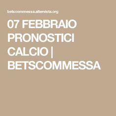 07 FEBBRAIO PRONOSTICI CALCIO | BETSCOMMESSA