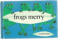 Frogs Merry JULIET KEPES hc 1961Another favorite of mine, I got the one that had an audio cassette tape with it reading you the story from my library