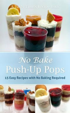 No Bake Push-Up Pops: 15 Easy Recipes with No Baking Required (A Tasty Treats Recipe Book) Cake Push Pops, Push Up Pops, Cake Pops, Wine Recipes, Baking Recipes, Easy Recipes, Easy Meals, Kinds Of Desserts, Mini Desserts