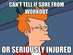 cant tell if sore from workout or seriously injured!