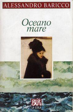 """""""Senza spiegare nulla, senza dirti dove, ci sarà sempre un mare, che ti chiamerà.""""  Oceano Mare - Alessandro Baricco"""