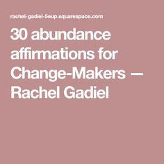30 abundance affirmations for Change-Makers — Rachel Gadiel
