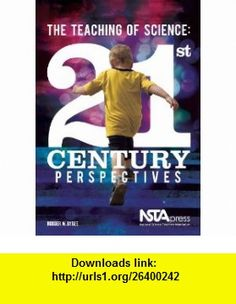 The Teaching Science 21st Century Perspectives - PB283X (9781936137053) Rodger W. Bybee , ISBN-10: 1936137054  , ISBN-13: 978-1936137053 ,  , tutorials , pdf , ebook , torrent , downloads , rapidshare , filesonic , hotfile , megaupload , fileserve