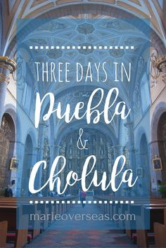Three Days in Puebla and Cholula, Mexico | Marie Overseas blog
