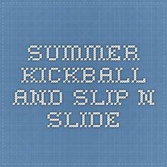 SUMMER KICKBALL AND SLIP-N-SLIDE