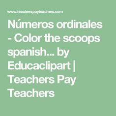 Números ordinales - Color the scoops spanish... by Educaclipart | Teachers Pay Teachers
