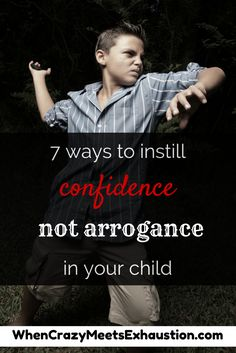 Confidence, yes. Arrogance, no. Parenting is rough, yo.