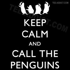 Keep calm and call the penguins