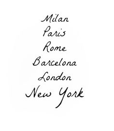 Milan, Rome, Paris, Barcelona, London, New York. Places to get lost.