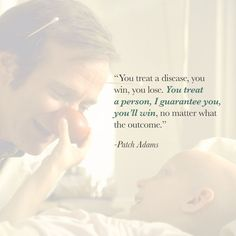 """In honor of Robin Williams... """"You treat a disease, you win, you lose.  You treat a person, I guarantee you, you'll win, no matter what the outcome. """""""
