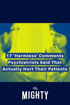 17 'Harmless' Comments Psychiatrists Say That Hurt Their Patients | The Mighty
