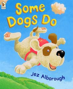 Some Dogs Do is a rhyming book by Jez Alborough and it was published in 2003.  This book is about a dog that gets a happy feeling and all of a sudden starts to fly and no one at school believes him.  I would use this book to introduce children to simple rhymes and then have them try to come up with some more rhyming words.