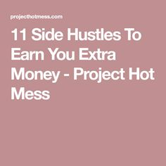 11 Side Hustles To Earn You Extra Money - Project Hot Mess