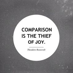 so true.  why compare when you can just be you!