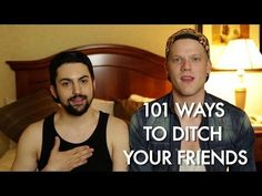 101 WAYS TO DITCH YOUR FRIENDS - YouTube    This is HILARIOUS