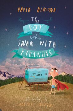 The Boy Who Swam with Piranhas by David Almond, illustrated by Oliver Jeffers, Multi-award-winning author David Almond brings us a joyfully life-affirming and fabulously fishy tale about one boy's journey from anguish to joy. Oliver Jeffers, Book Cover Design, Book Design, Lectures, Children's Literature, Children's Book Illustration, Book Illustrations, The Villain, Boys Who