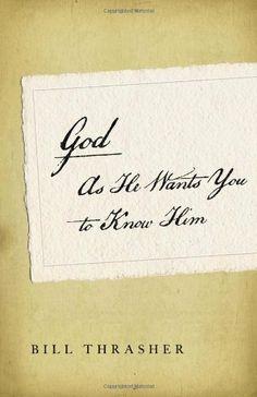 God as He Wants You to Know Him SAMPLER by Bill D. Thrasher, http://www.amazon.com/dp/B00C2ZTU7U/ref=cm_sw_r_pi_dp_NRYOtb0GY24Y1