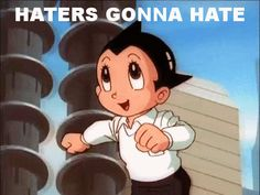Haters Gonna Hate Astro Boy Gif