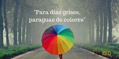 """Para días grises, paraguas de colores"" #citas #notas #quote #pensamiento #positivo #socialmedia #communitymanagement #redessociales #marketingdigital"