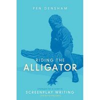 Riding the Alligator: Strategies for a Career in Screenplay Writing (And Not Getting Eaten)