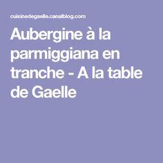 Aubergine à la parmiggiana en tranche - A la table de Gaelle