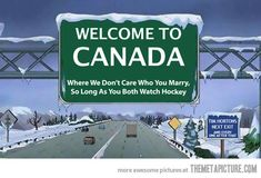 Welcome to Canada where we don't care who you marry as long as you both watch Hockey!