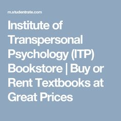 Institute of Transpersonal Psychology (ITP) Bookstore   Buy or Rent Textbooks at Great Prices