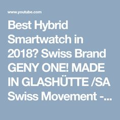 Best Hybrid Smartwatch in 2018? Swiss Brand GENY ONE! MADE IN GLASH�TTE /SA Swiss Movement - YouTube