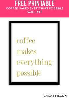 Free Printable Coffee Makes Everything Possible Art from @chicfetti - easy wall art diy