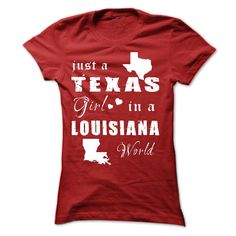 TEXAS GIRL IN LOUISIANA. Check this shirt now: http://www.sunfrogshirts.com/States/TEXAS-GIRL-IN-LOUISIANA-ladies.html?53507