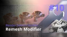 Blender Generate Modifier #10 - Remesh Modifier