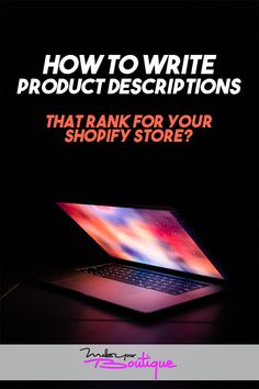 Learn how to properly and creatively write product descriptions to better rank up your online store.