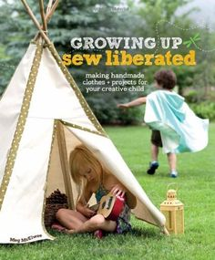 Growing Up Sew Liberated: Making Handmade Clothes and Projects for Your Creative Child by Meg McElwee, http://www.amazon.com/dp/1596681624/ref=cm_sw_r_pi_dp_AUwQpb1JKV2RS