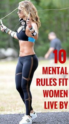 Attitude plays a big part to whether you thrive with your fitness goals or you fail. Here are 10 mental rules that fit women follow that helps them continue being successful in their fitness journey.