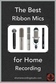 The 7 Best Ribbon Microphones for Home Recording http://ehomerecordingstudio.com/best-ribbon-mics/