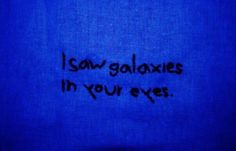 i saw galaxies in your eyes Blue Aesthetic Dark, Aesthetic Colors, Quote Aesthetic, Aesthetic Grunge, Steven Universe, Blue Quotes, Short Quotes, Everything Is Blue, Wallpaper Aesthetic