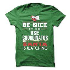 Be Nice To The HSE Coordinator, Santa Is Watching T-Shirt, Hoodie HSE Coordinator