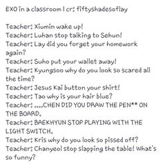 No teacher will be able to last with them for even a minute. And then eventually they'll pick an EXO-L because we're the ones crazy enough to love them XD