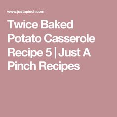 Twice Baked Potato Casserole Recipe 5 | Just A Pinch Recipes