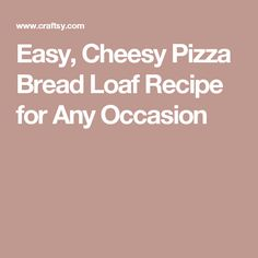 Easy, Cheesy Pizza Bread Loaf Recipe for Any Occasion