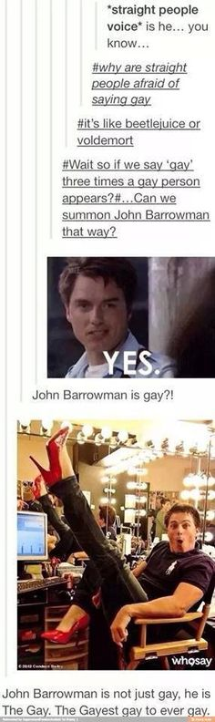 I just love 'The Gayest gay to ever gay' bahaha John Barrowman is the definition of fabulous.