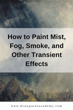 How to Paint Mist, Fog, Smoke, and Other Transient Effects - Art - Tutorials - Oil Painting Techniques, Acrylic Painting Techniques, Painting Videos, Painting Lessons, Watercolor Techniques, Art Techniques, Art Lessons, Painting & Drawing, Watercolor Painting