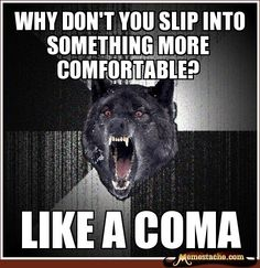 Insanity Wolf - why don't you slip into something more comfortable?