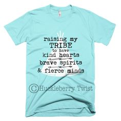 Our favorite shirt for moms!! Raising My Tribe to Have Kind Hearts, Brave Spirits, & Fierce Minds!
