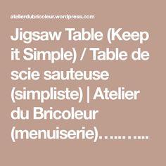 Jigsaw Table (Keep it Simple) / Table de scie sauteuse (simpliste) | Atelier du Bricoleur (menuiserie)…..…… Woodworking Hobbyist's Workshop